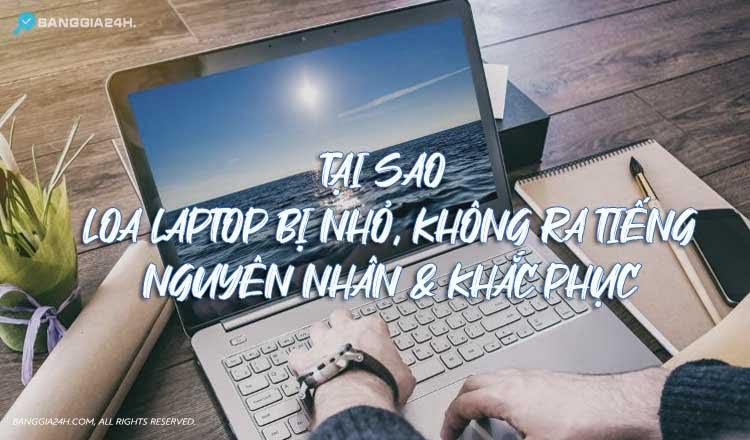 loa laptop bị nhỏ